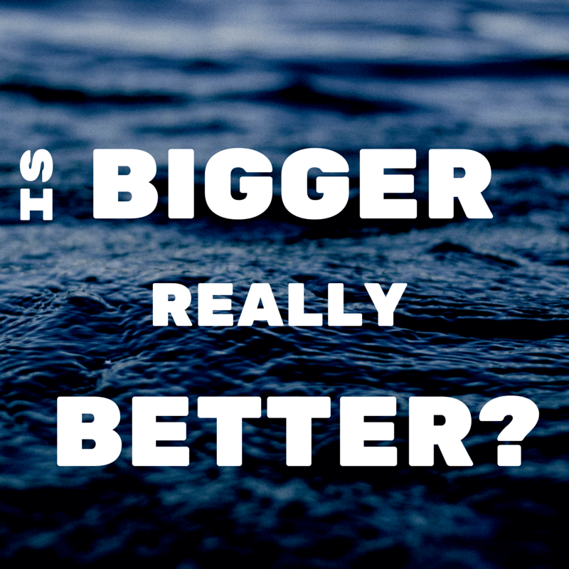 Is Bigger Really Better